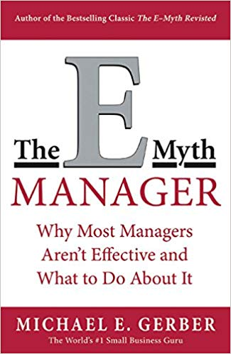 The E-Myth Manager: Why Management Doesn't Work and What to Do About It by Michael E. Gerber