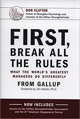 First, Break All The Rules: What the World's Greatest Managers Do Differently by Jim Harter