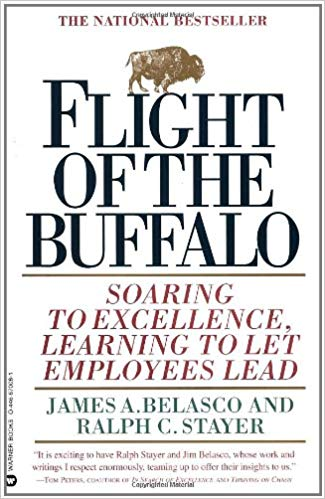 Flight of the Buffalo: Soaring to Excellence, Learning to Let Employees Lead by James A. Belasco