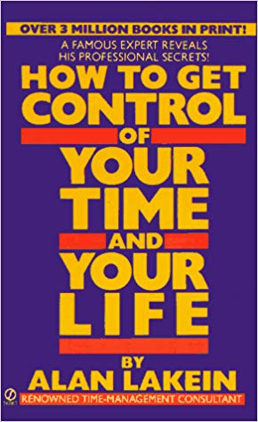 How to Get Control of Your Time and Your Life by Alan Lakein