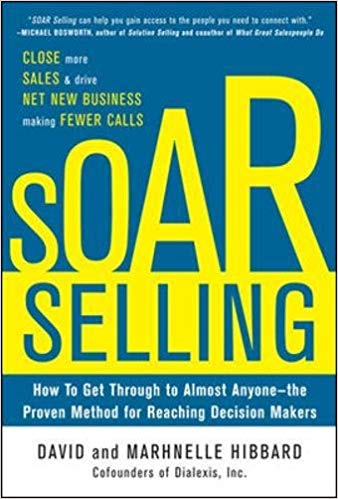 SOAR Selling: How To Get Through to Almost Anyone - the Proven Method for Reaching Decision Makers by David Hibbard